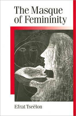 The Masque of Femininity: The Presentation of Woman in Everyday Life