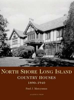 North Shore Long Island: Country Houses, 1890-1950