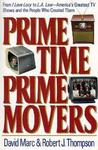Prime Time, Prime Movers: From I Love Lucy to L.A. Law--America's Greatest TV Shows and the People Who Created Them