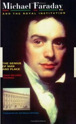 Michael Faraday and the Royal Institution: The Genius of Man and Place