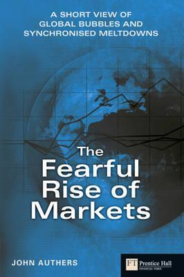 The Fearful Rise of Markets: A Short View of Global Bubbles and Sychronised Meltdowns