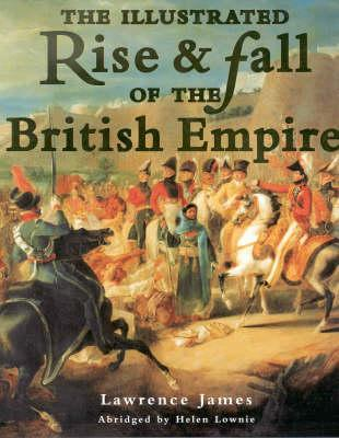 The Illustrated Rise & Fall of the British Empire by Lawrence James