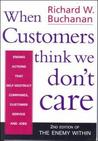 When Customers Think We Don't Care: Actions That Self-Destruct Companies, Customer Service, and Jobs