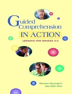 Guided Comprehension in Action: Lessons for Grades 3-8