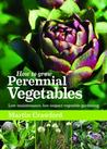 How to Grow Perennial Vegetables: Low-maintenance, Low-impact Vegetable Gardening