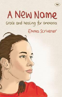 A New Name: Grace and Healing for Anorexia