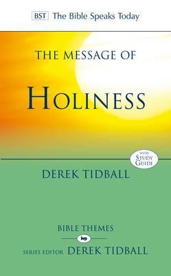 The Message of Holiness: Restoring God's Masterpiece (The Bible Speaks Today: Bible Themes)