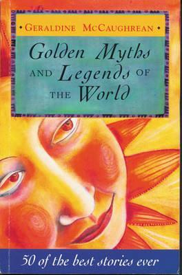 Golden Myths and Legends of the World: 50 of the Best Stories Ever ...