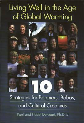 Living Well in the Age of Global Warming: 10 Strategies for Boomers, Bobos, and Cultural Creatives