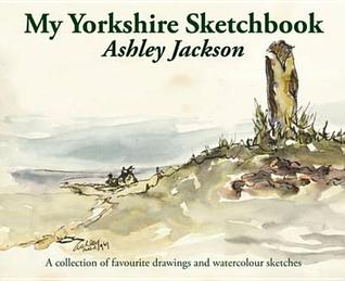 My Yorkshire Sketchbook: A Collection of Favourite Drawings and Watercolour Sketches