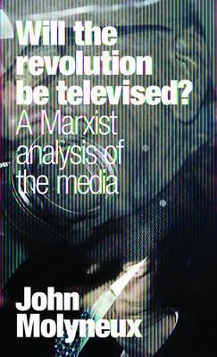 Will the Revolution be Televised? A Marxist analysis of the media.