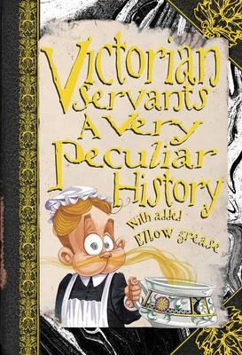 Victorian Servants: A Very Peculiar History (Cherished Library)