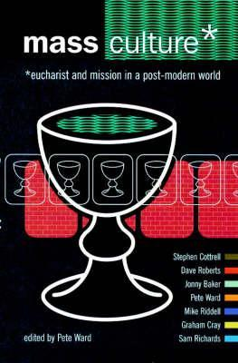Mass Culture: Eucharist and Mission in a Post Modern World