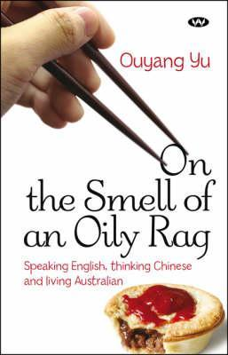 On the Smell of an Oily Rag: Speaking English, Thinking Chinese and Living Australian