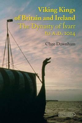 Viking Kings of Britain and Ireland by Clare Downham