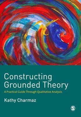 Constructing Grounded Theory: A Practical Guide Through Qualitative Analysis