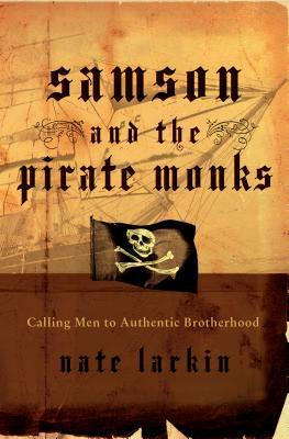 Samson and the Pirate Monks: Calling Men to Authentic Brotherhood