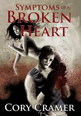 Symptoms of a Broken Heart by Cory Cramer