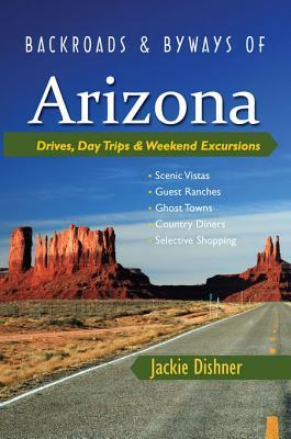Backroads & Byways of Arizona: Drives, Day Trips & Weekend Excursions