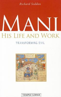 Mani: His Life and Work: Transforming Evil