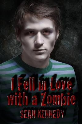 I Fell in Love with a Zombie by Sean Kennedy