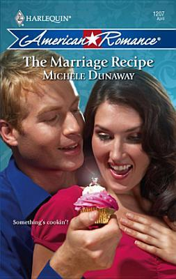 The Marriage Recipe (Harlequin American Romance, #1207)