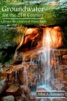 Groundwater for the 21st Century by John A. Conners