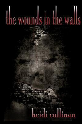 The Wounds in the Walls by Heidi Cullinan