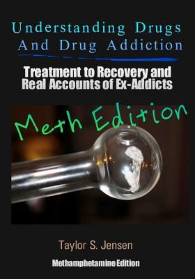Understanding Drugs and Drug Addiction: Treatment to Recovery and Real Accounts of Ex-Addicts Volume II / Methamphetamine Edition