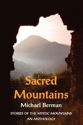 Sacred Mountains: Stories of the Mystic Mountains an Anthology