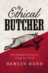 The Ethical Butcher: How to Eat Meat in a Responsible and Sustainable Way
