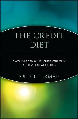 The Credit Diet: How to Shed Unwanted Debt and Achieve Fiscal Fitness