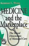 Medicine and the Marketplace: The Moral Dimensions of Managed Care
