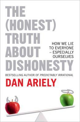 The (Honest) Truth about Dishonesty: How We Lie to Everyone - Especially Ourselves