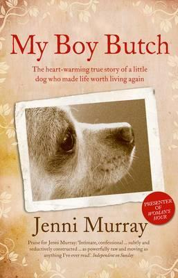 My Boy Butch: The Heart-Warming True Story of a Little Dog Who Made Life Worth Living Again