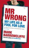 Mr Wrong: My Life as a Fool For Love