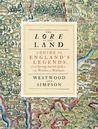 The Lore of the Land: A Guide to England's Legends, from Spring-Heeled Jack to the Witches of Warboys