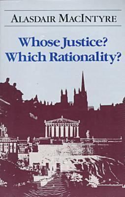 Whose Justice? Which Rationality? by Alasdair MacIntyre
