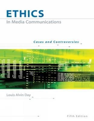 Ethics in Media Communications: Cases and Controversies (with InfoTrac)