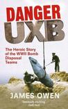 Danger Uxb: The Heroic Story of the WWII Bomb Disposal Teams