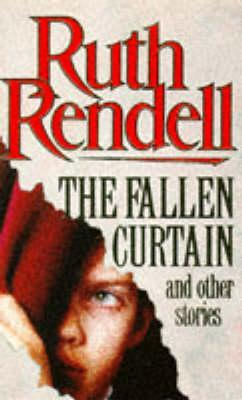 The Fallen Curtain And Other Stories by Ruth Rendell