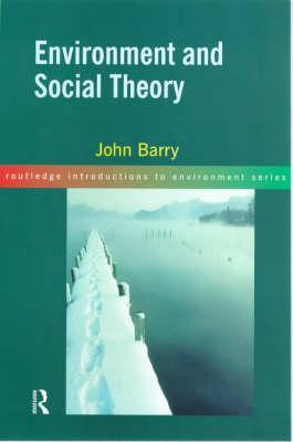 Environment and Social Theory by John Barry