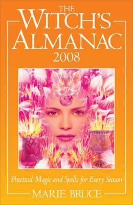 The Witch's Almanac 2008: Practical Magic Spells for Every Season