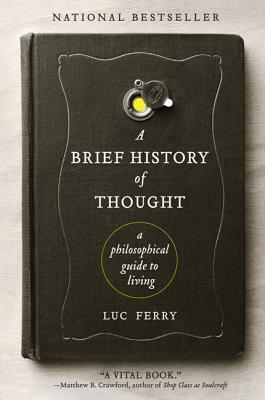 A Brief History of Thought by Luc Ferry