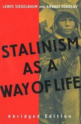 Stalinism as a Way of Life by Lewis Siegelbaum