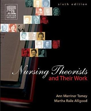 Nursing Theorists and Their Work by Ann Marriner Tomey