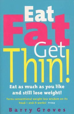 Eat Fat Get Thin!: Eat as much as you like and still lose weight!