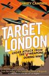 Target London: Under Attack from the V-Weapons During WWII