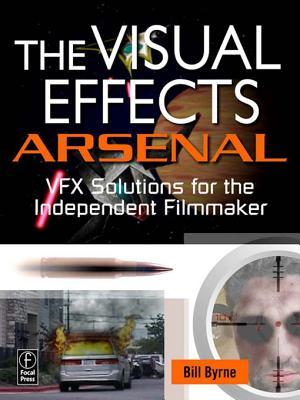 Visual Effects Arsenal: Vfx Solutions for the Independent Filmmaker