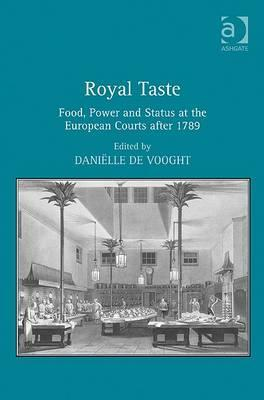 Royal Taste: Food, Power and Status at the European Courts After 1789